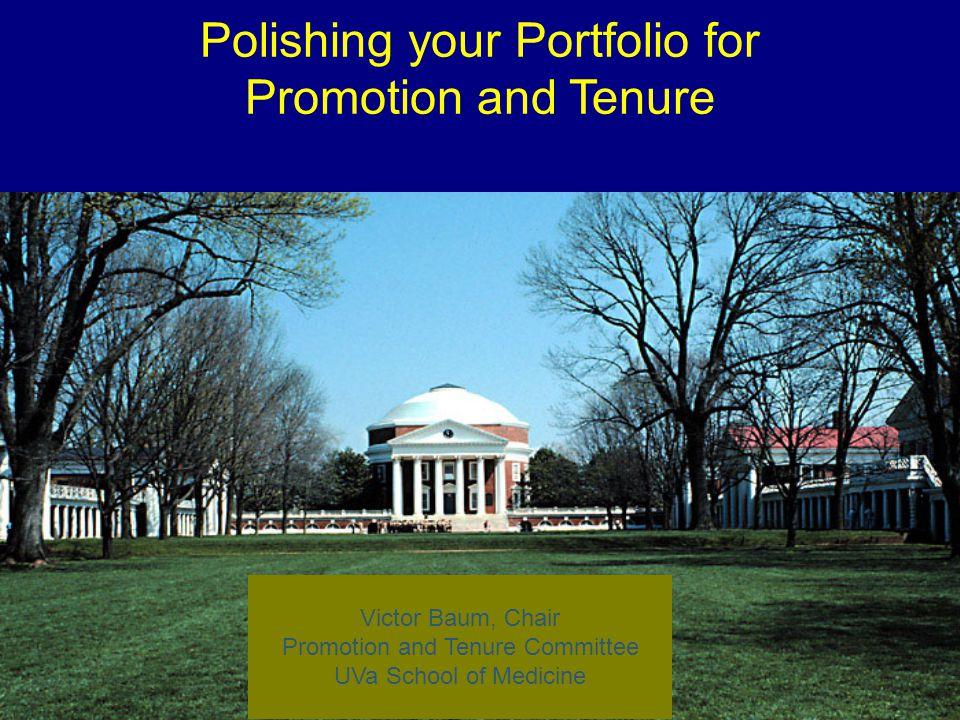 1 Polishing your Portfolio for Promotion and Tenure Victor Baum, Chair Promotion and Tenure Committee UVa School of Medicine
