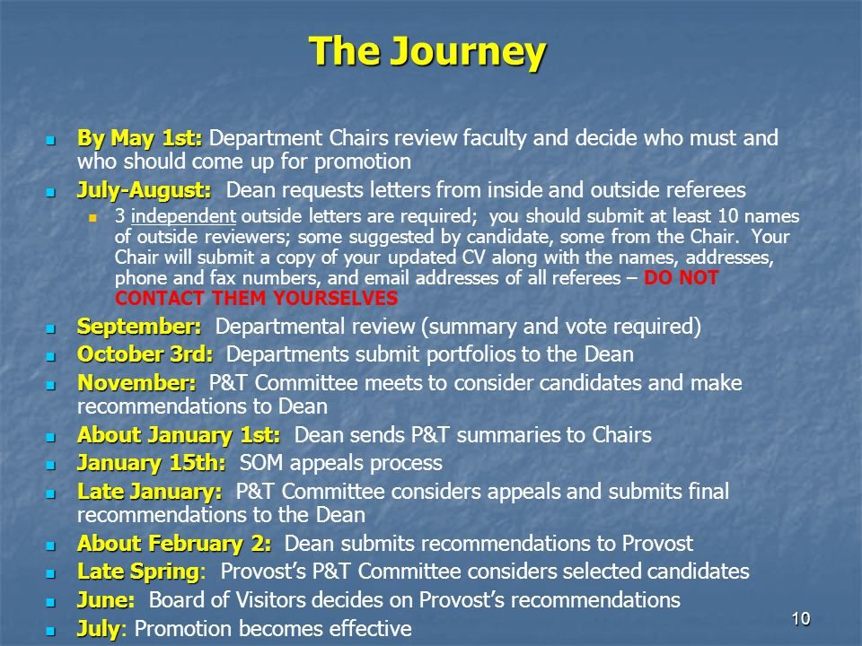 10 The Journey By May 1st: By May 1st: Department Chairs review faculty and decide who must and who should come up for promotion July-August: July-Aug
