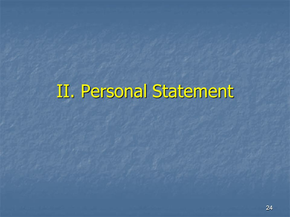 24 II. Personal Statement