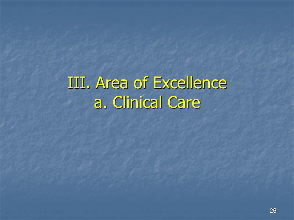 26 III. Area of Excellence a. Clinical Care
