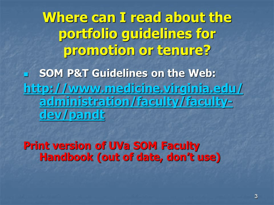 3 Where can I read about the portfolio guidelines for promotion or tenure? SOM P&T Guidelines on the Web: SOM P&T Guidelines on the Web: http://www.me