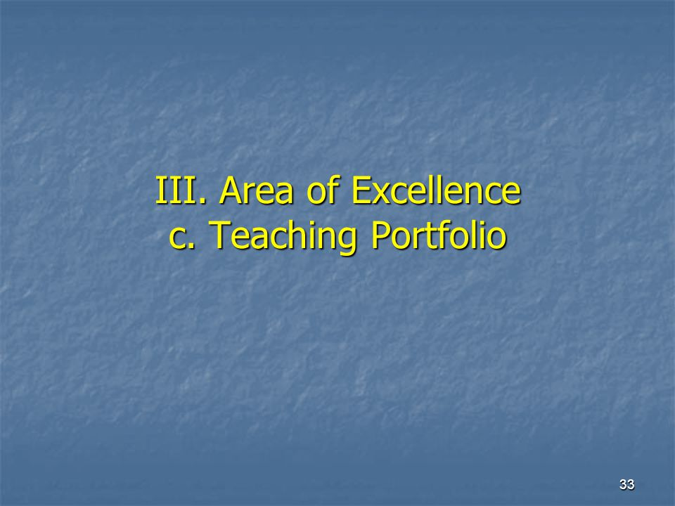 33 III. Area of Excellence c. Teaching Portfolio