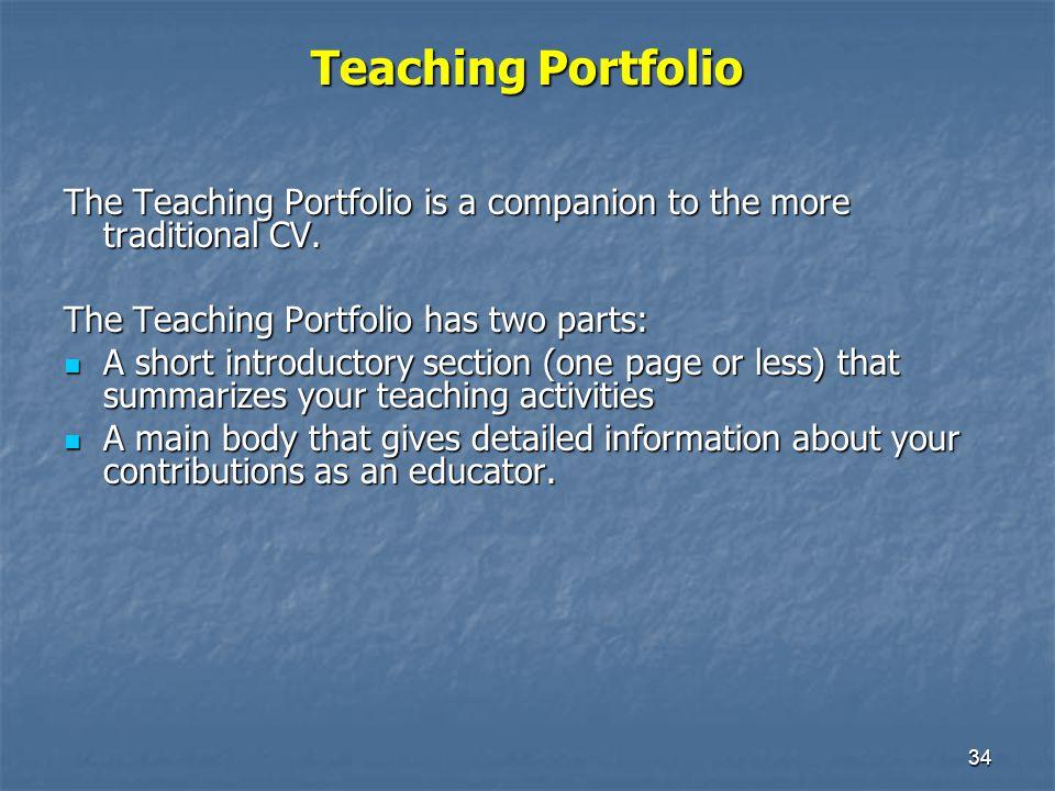34 Teaching Portfolio The Teaching Portfolio is a companion to the more traditional CV.