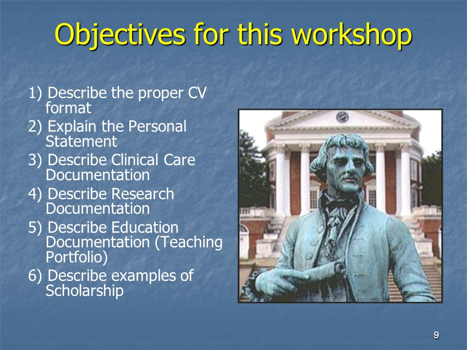 9 Objectives for this workshop 1) Describe the proper CV format 2) Explain the Personal Statement 3) Describe Clinical Care Documentation 4) Describe