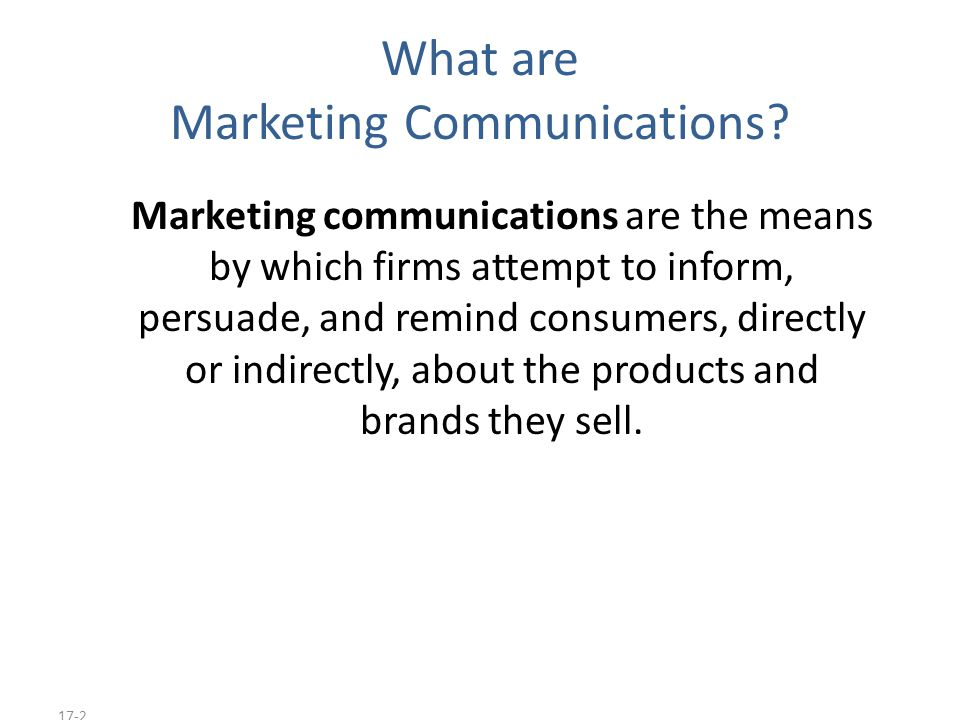 17-3 Modes of Marketing Communications Advertising Sales promotion Events and experiences Public relations and publicity Direct marketing Interactive marketing Word-of-mouth marketing Personal selling