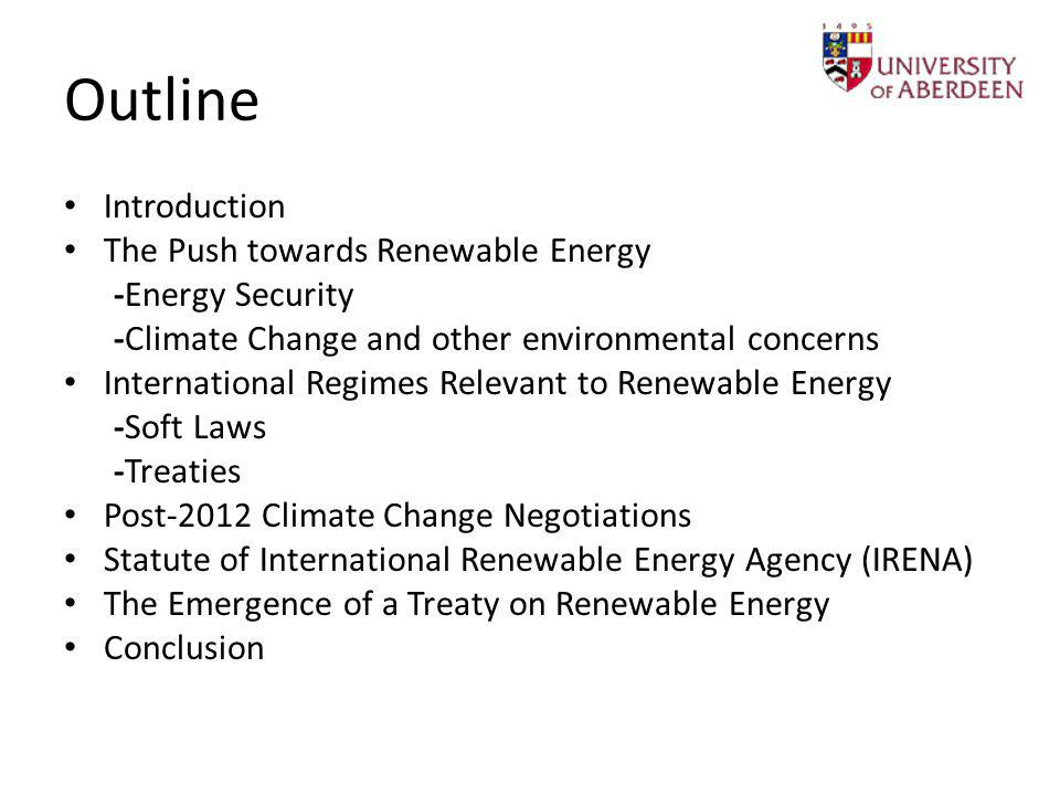 Outline Introduction The Push towards Renewable Energy -Energy Security -Climate Change and other environmental concerns International Regimes Relevan