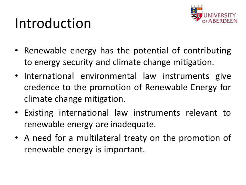 Introduction Renewable energy has the potential of contributing to energy security and climate change mitigation. International environmental law inst