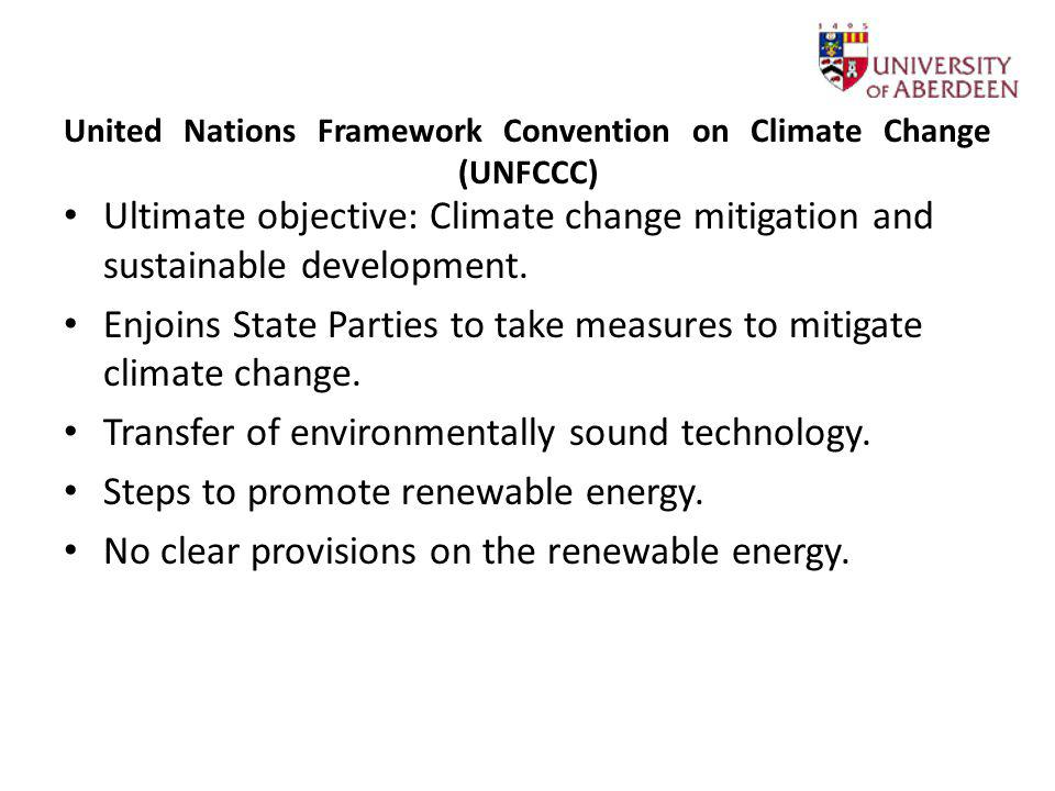 United Nations Framework Convention on Climate Change (UNFCCC) Ultimate objective: Climate change mitigation and sustainable development. Enjoins Stat