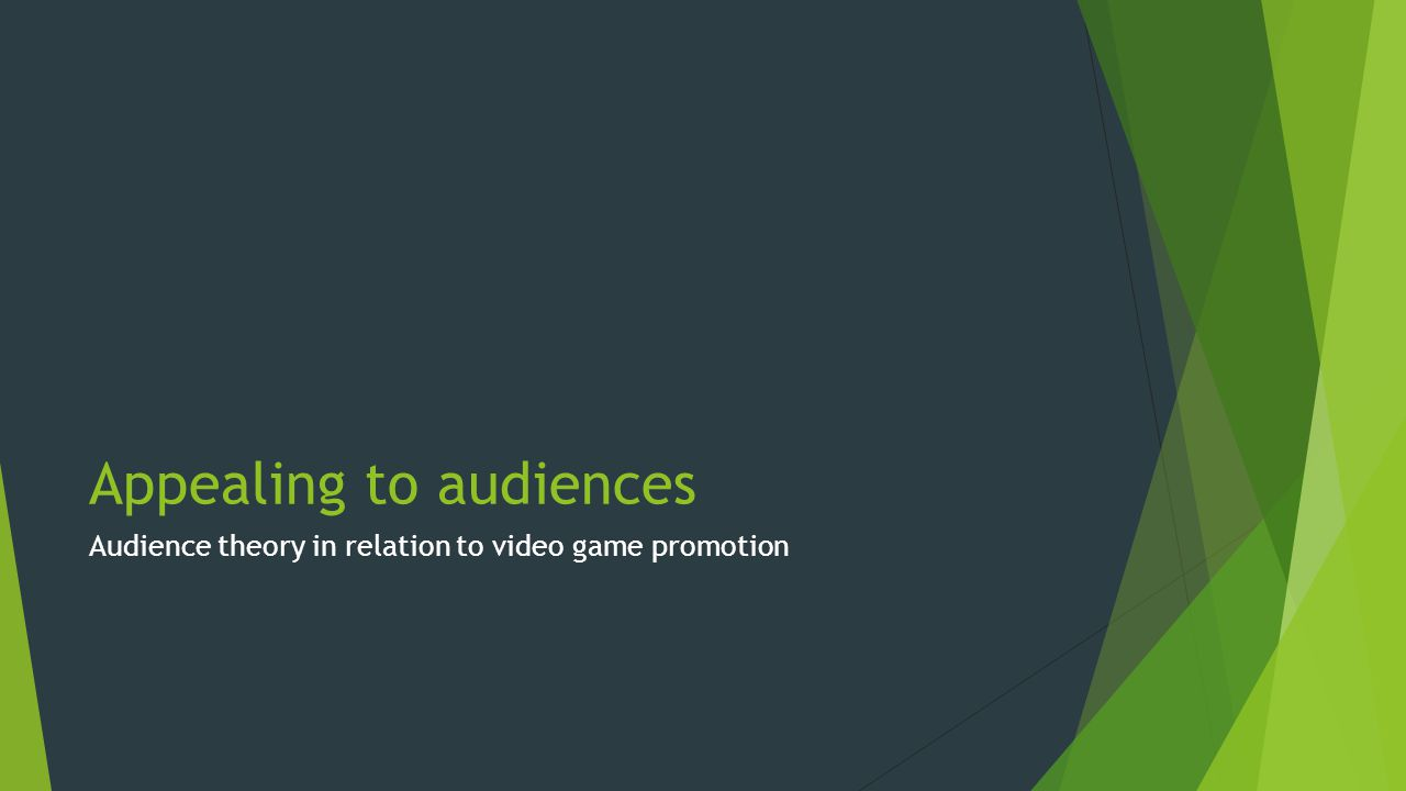 Appealing to audiences Audience theory in relation to video game promotion
