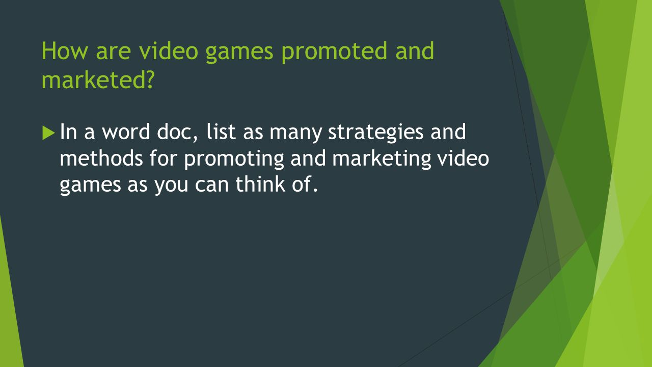How are video games promoted and marketed? In a word doc, list as many strategies and methods for promoting and marketing video games as you can think