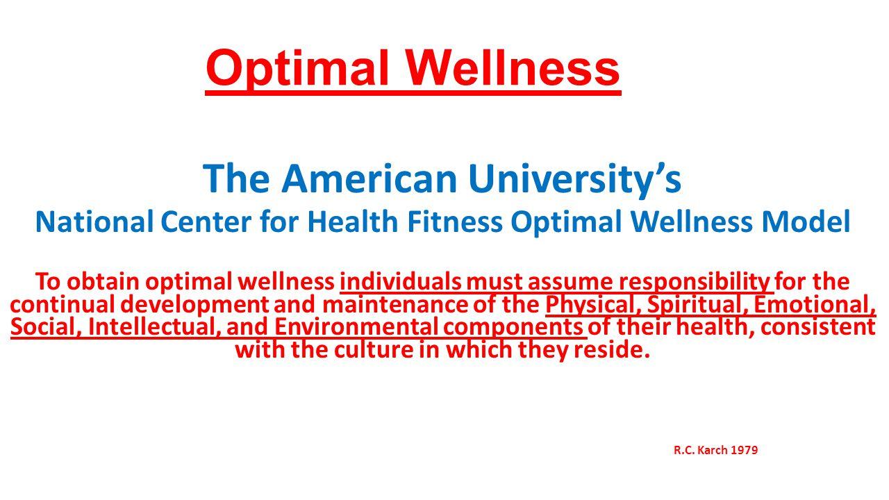 Optimal Wellness The American Universitys National Center for Health Fitness Optimal Wellness Model To obtain optimal wellness individuals must assume