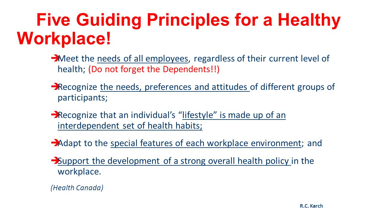 Five Guiding Principles for a Healthy Workplace! Meet the needs of all employees, regardless of their current level of health; (Do not forget the Depe