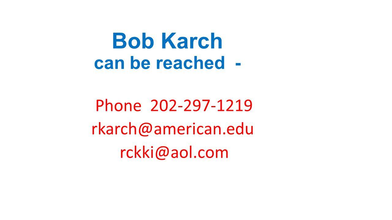 Bob Karch can be reached - Phone 202-297-1219 rkarch@american.edu rckki@aol.com
