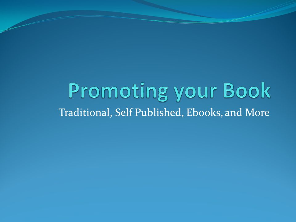 Traditional, Self Published, Ebooks, and More