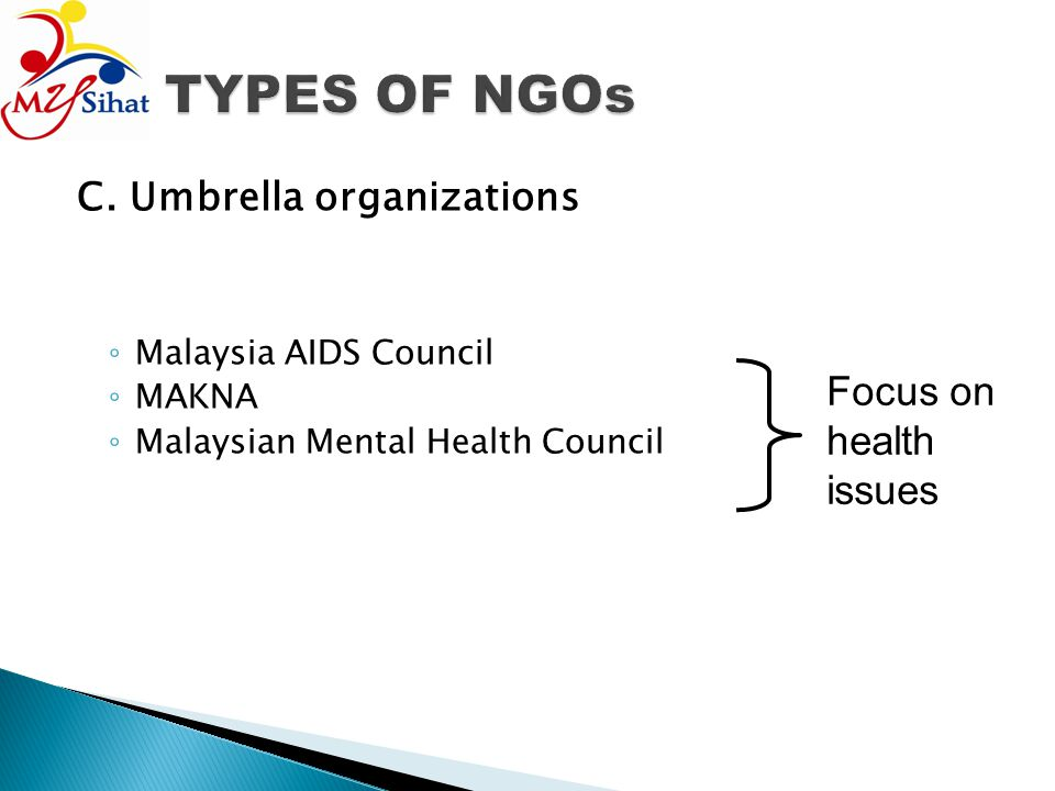 C. Umbrella organizations Malaysia AIDS Council MAKNA Malaysian Mental Health Council Focus on health issues