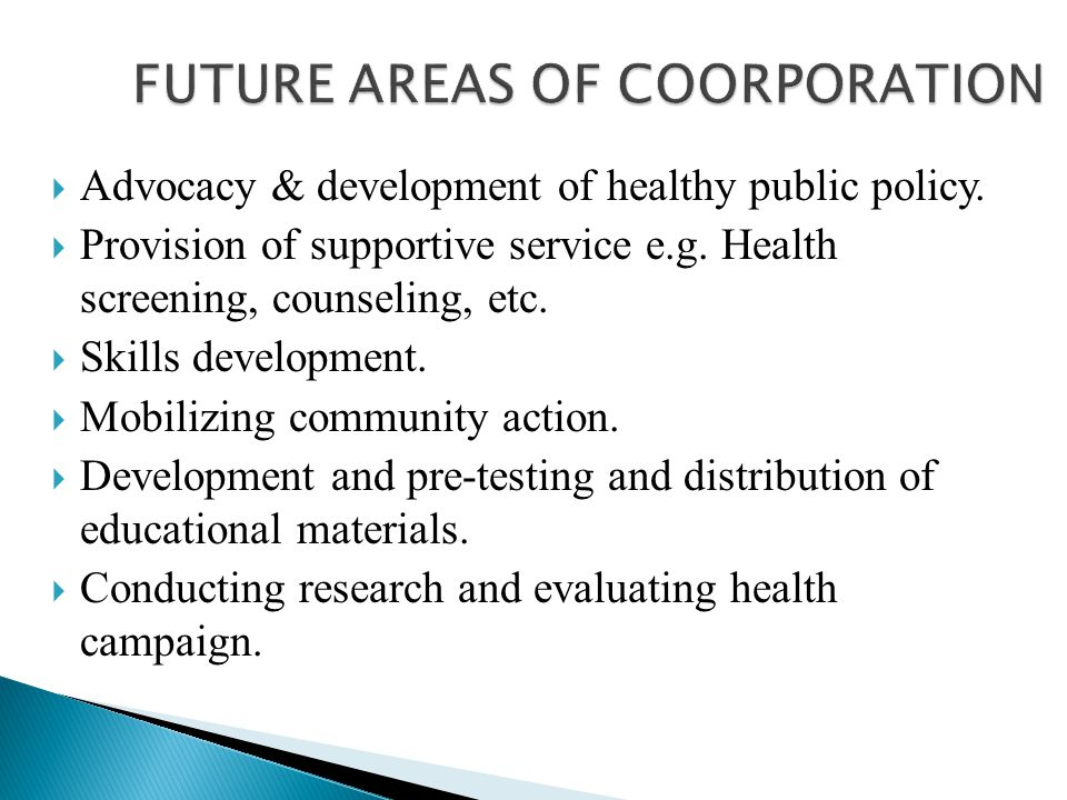 Advocacy & development of healthy public policy. Provision of supportive service e.g. Health screening, counseling, etc. Skills development. Mobilizin