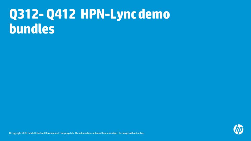 © Copyright 2012 Hewlett-Packard Development Company, L.P. The information contained herein is subject to change without notice. Q312- Q412 HPN-Lync d