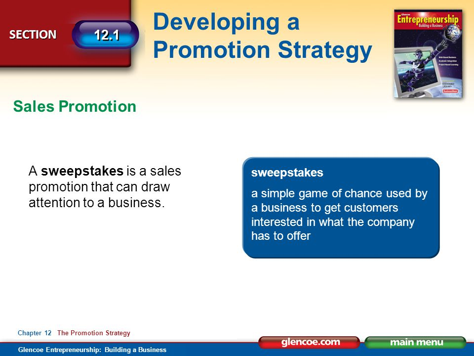 Glencoe Entrepreneurship: Building a Business Developing a Promotion Strategy SECTION 12.1 Chapter 12 The Promotion Strategy A sweepstakes is a sales