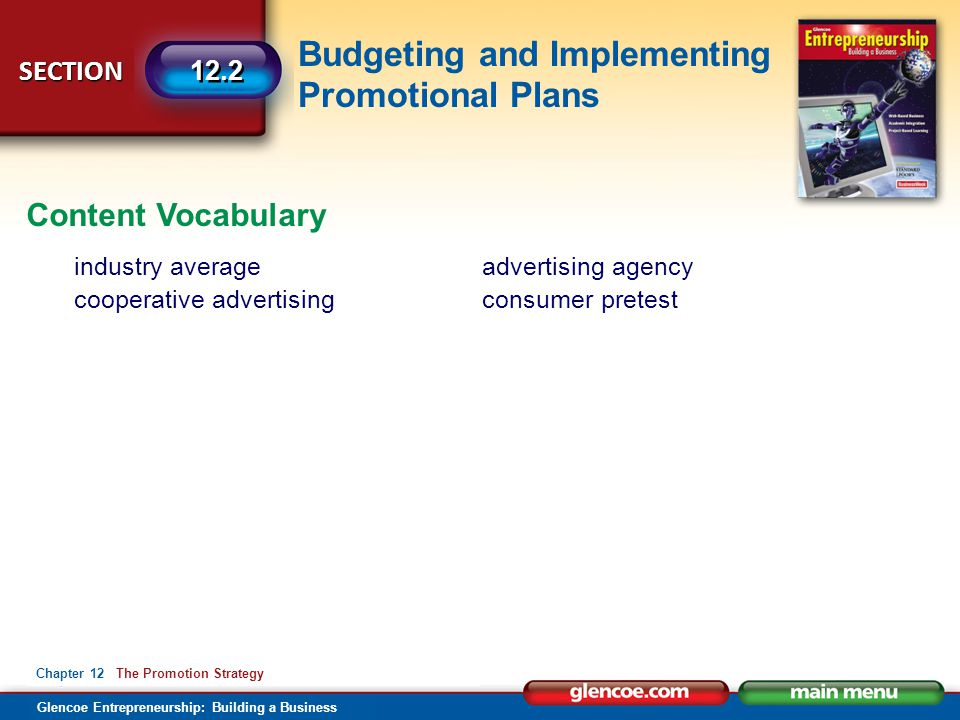 Budgeting and Implementing Promotional Plans Glencoe Entrepreneurship: Building a Business SECTION Chapter 12 The Promotion Strategy 12.2 Content Voca