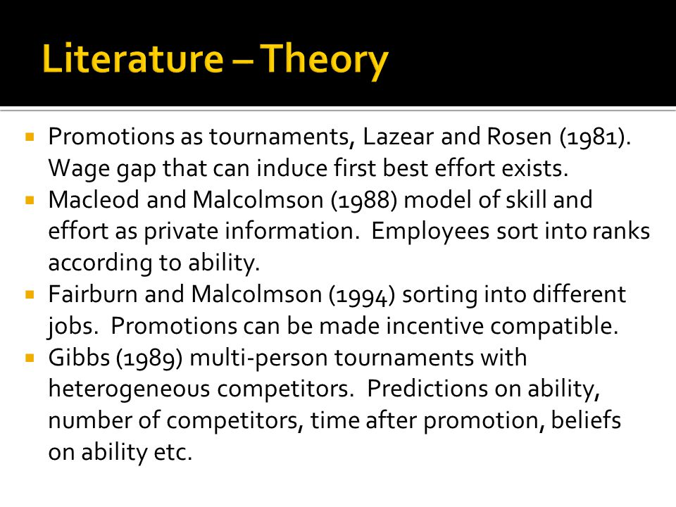 Promotions as tournaments, Lazear and Rosen (1981). Wage gap that can induce first best effort exists. Macleod and Malcolmson (1988) model of skill an