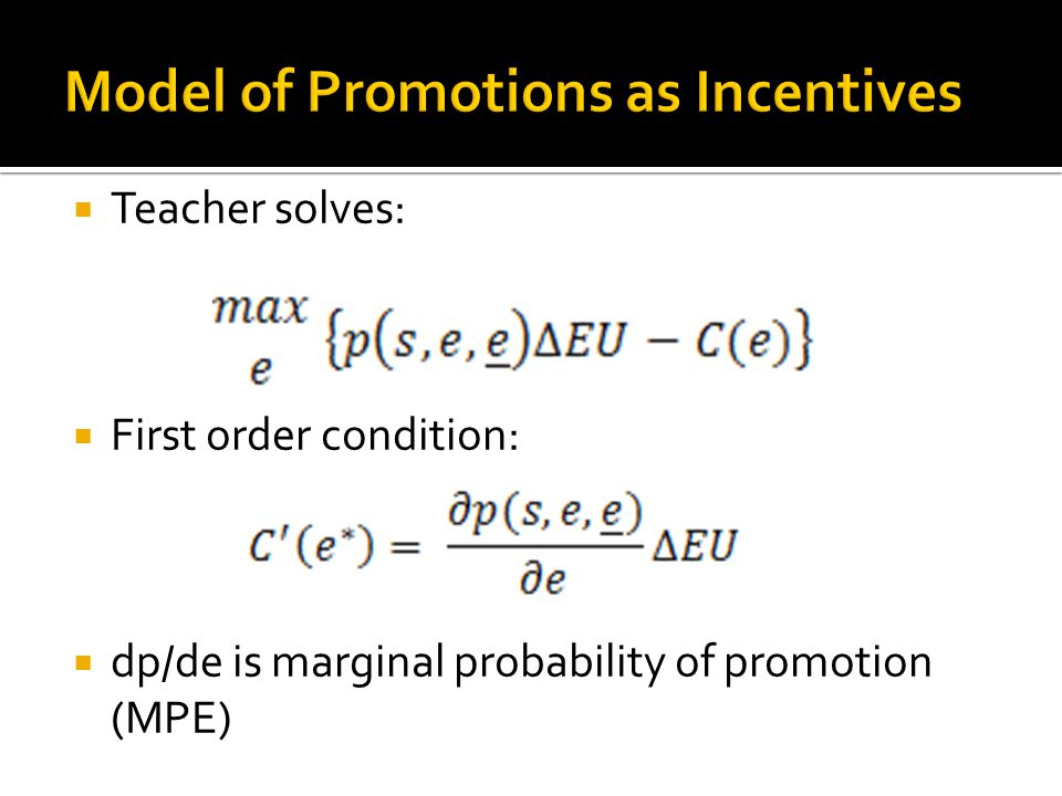Teacher solves: First order condition: dp/de is marginal probability of promotion (MPE)