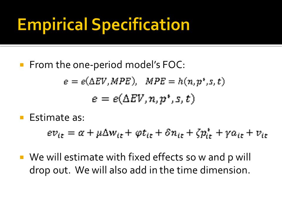 From the one-period models FOC: Estimate as: We will estimate with fixed effects so w and p will drop out. We will also add in the time dimension.