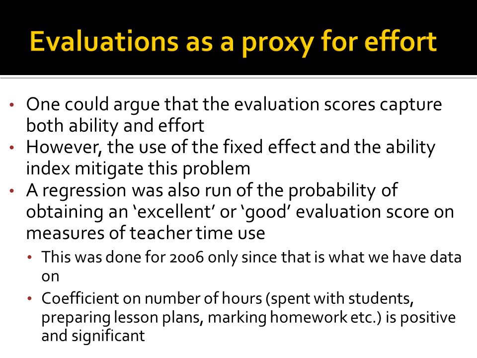 One could argue that the evaluation scores capture both ability and effort However, the use of the fixed effect and the ability index mitigate this pr