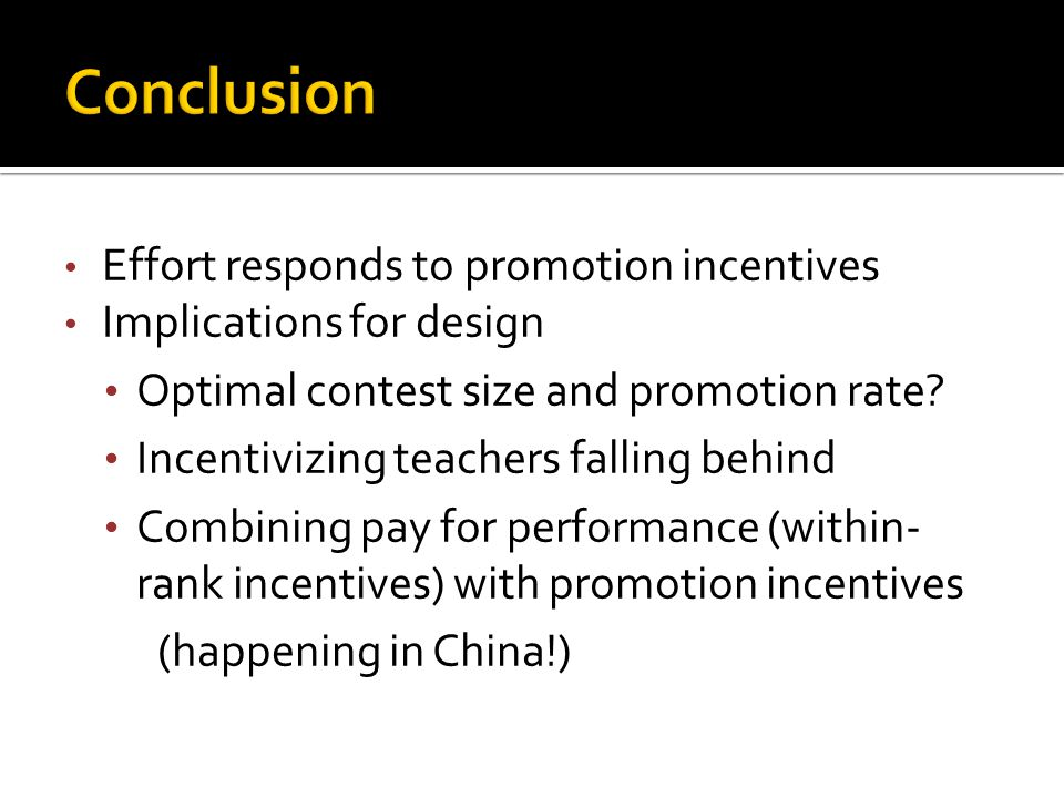 Effort responds to promotion incentives Implications for design Optimal contest size and promotion rate? Incentivizing teachers falling behind Combini