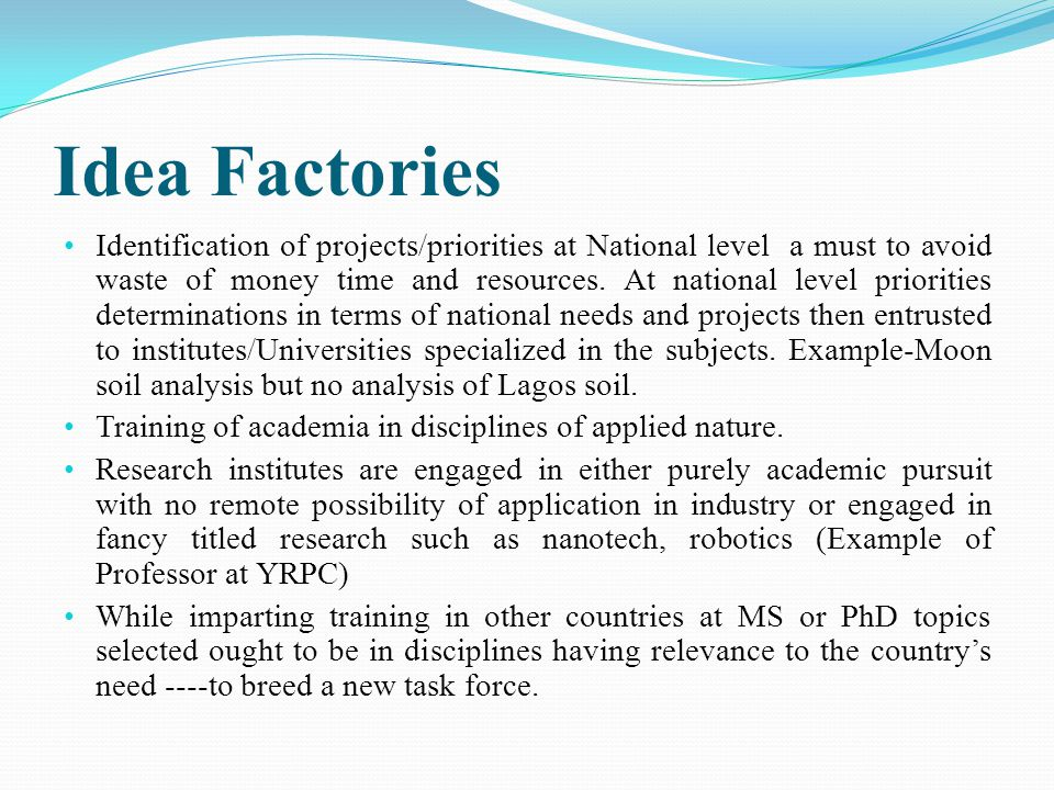 Idea Factories Identification of projects/priorities at National level a must to avoid waste of money time and resources. At national level priorities