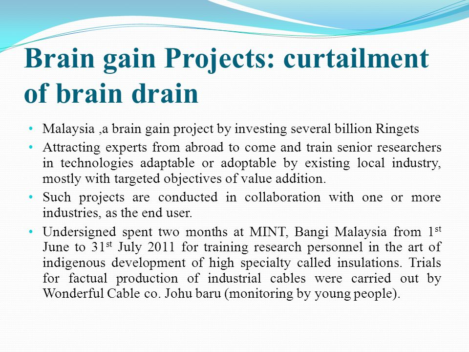 Brain gain Projects: curtailment of brain drain Malaysia,a brain gain project by investing several billion Ringets Attracting experts from abroad to c