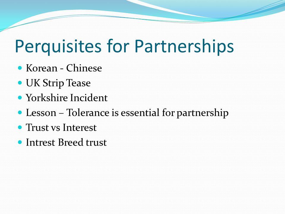 Perquisites for Partnerships Korean - Chinese UK Strip Tease Yorkshire Incident Lesson – Tolerance is essential for partnership Trust vs Interest Intr
