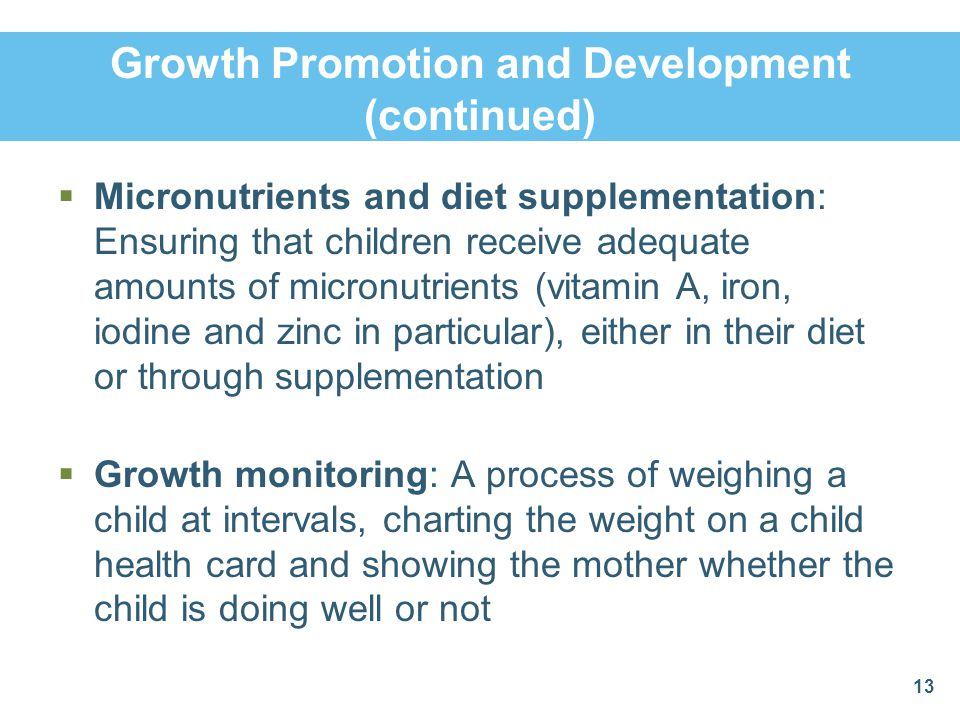 Growth Promotion and Development (continued) Micronutrients and diet supplementation: Ensuring that children receive adequate amounts of micronutrient