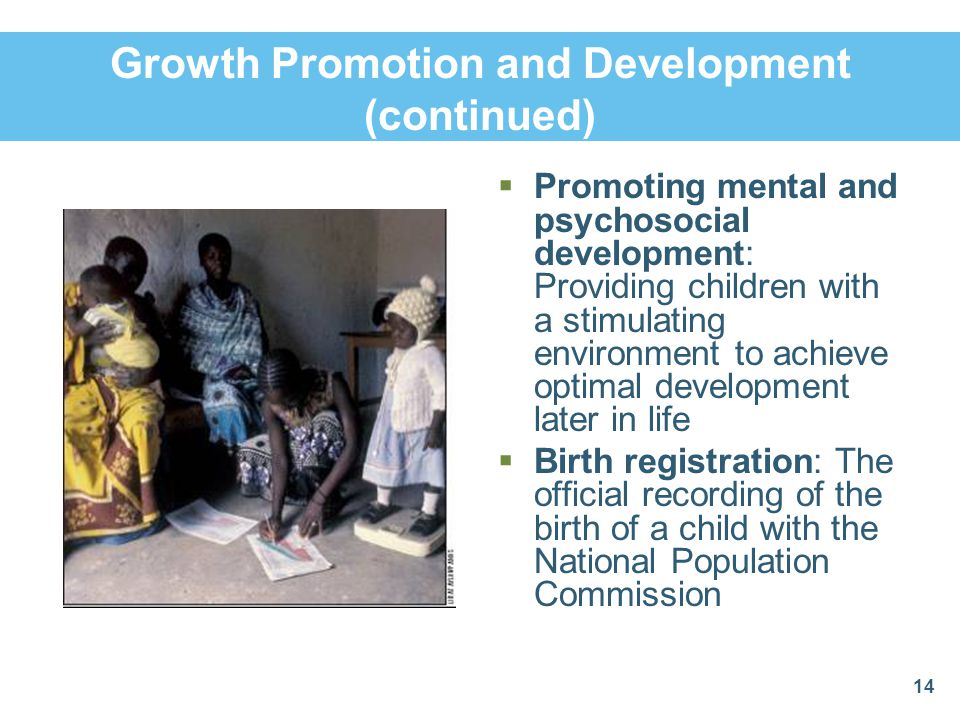 Growth Promotion and Development (continued) Promoting mental and psychosocial development: Providing children with a stimulating environment to achie