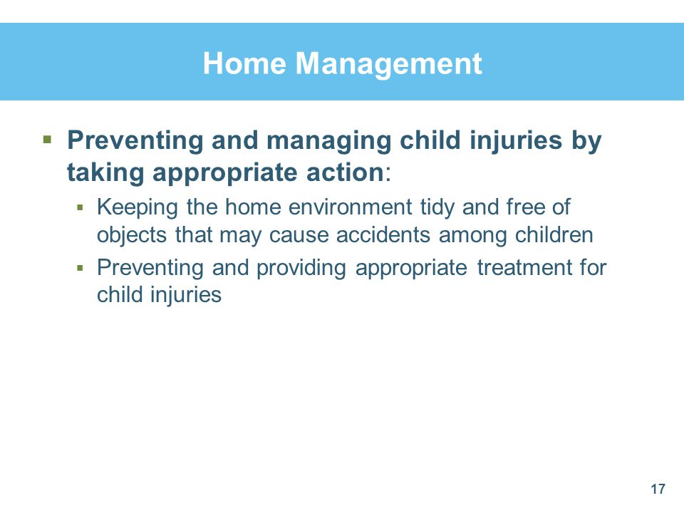 Home Management Preventing and managing child injuries by taking appropriate action: Keeping the home environment tidy and free of objects that may ca