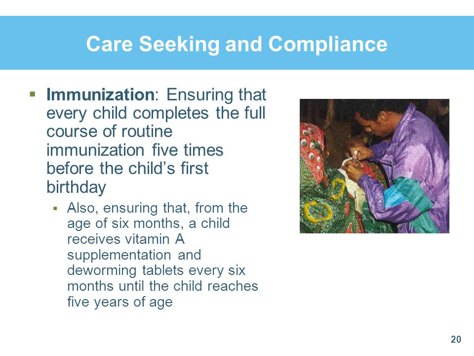 Care Seeking and Compliance Immunization: Ensuring that every child completes the full course of routine immunization five times before the childs fir