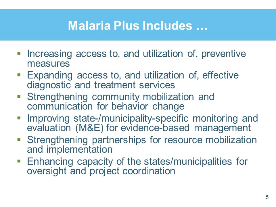 Malaria Plus Includes … Increasing access to, and utilization of, preventive measures Expanding access to, and utilization of, effective diagnostic an
