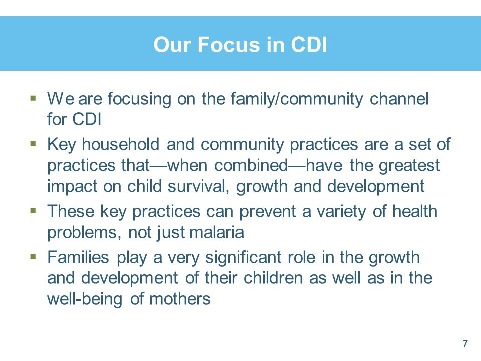 Our Focus in CDI We are focusing on the family/community channel for CDI Key household and community practices are a set of practices thatwhen combine