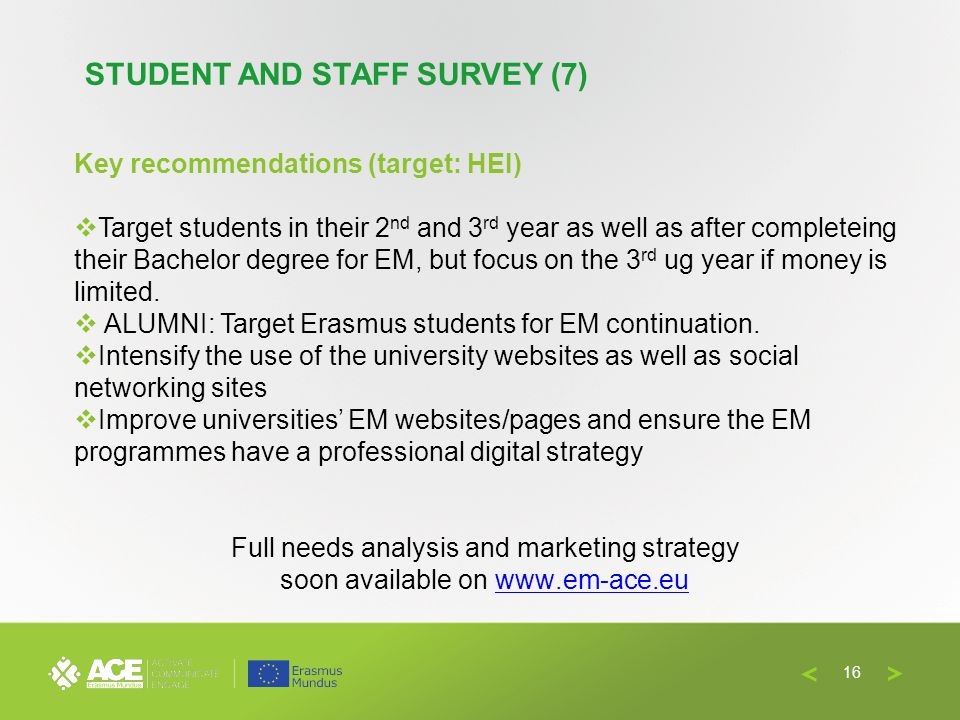 Key recommendations (target: HEI) Target students in their 2 nd and 3 rd year as well as after completeing their Bachelor degree for EM, but focus on