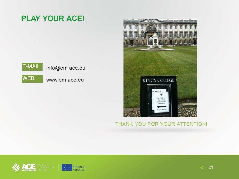 PLAY YOUR ACE! THANK YOU FOR YOUR ATTENTION! info@em-ace.eu www.em-ace.eu E-MAIL WEB 21
