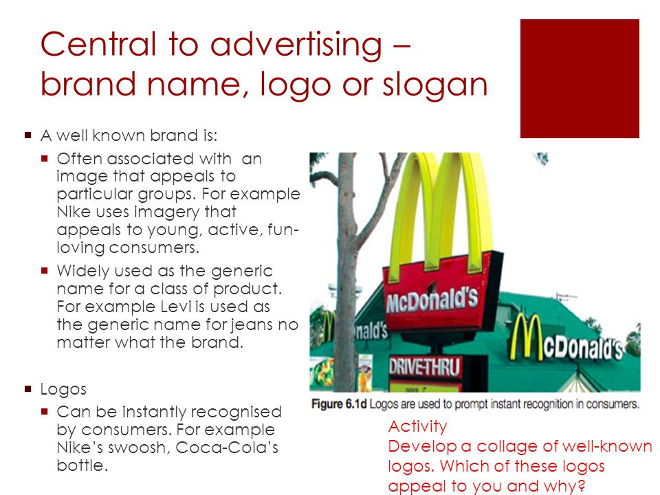 Central to advertising – brand name, logo or slogan A well known brand is: Often associated with an image that appeals to particular groups. For examp