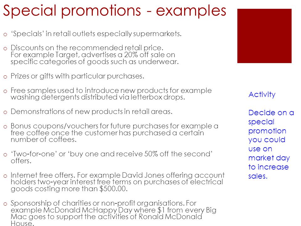 Special promotions - examples o Specials in retail outlets especially supermarkets. o Discounts on the recommended retail price. For example Target, a