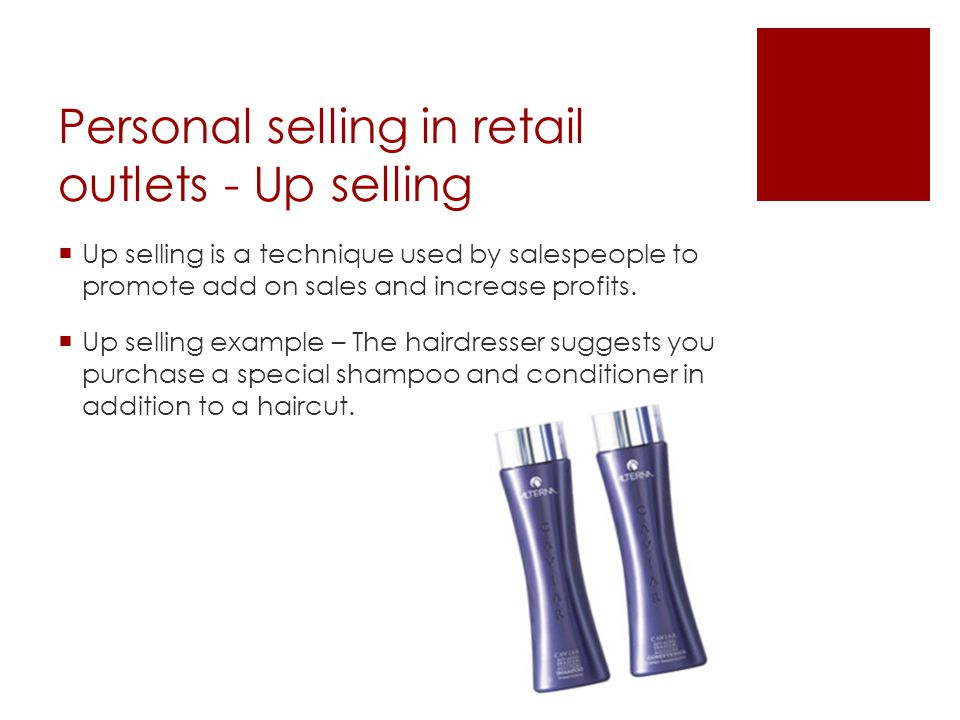 Personal selling in retail outlets - Up selling Up selling is a technique used by salespeople to promote add on sales and increase profits. Up selling