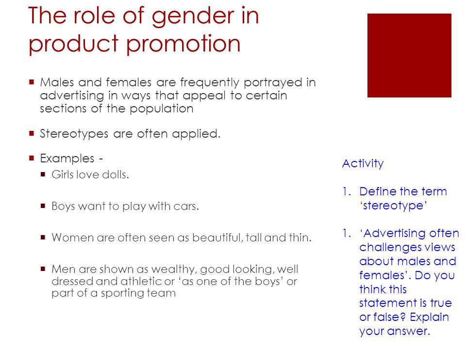 The role of gender in product promotion Males and females are frequently portrayed in advertising in ways that appeal to certain sections of the popul