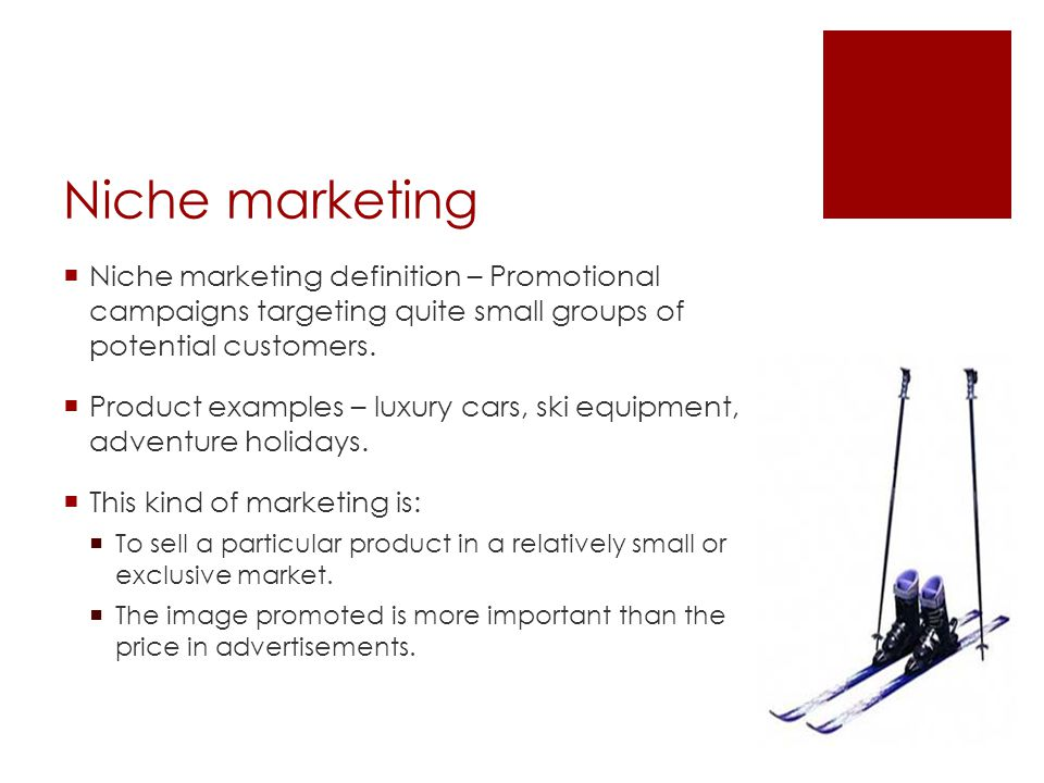 Niche marketing Niche marketing definition – Promotional campaigns targeting quite small groups of potential customers. Product examples – luxury cars