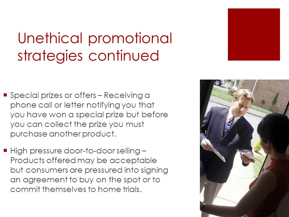 Unethical promotional strategies continued Special prizes or offers – Receiving a phone call or letter notifying you that you have won a special prize