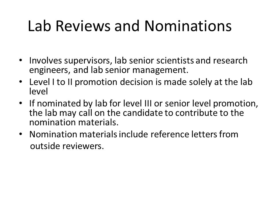 Lab Reviews and Nominations Involves supervisors, lab senior scientists and research engineers, and lab senior management.