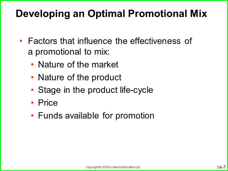 Copyright © 2010 by Nelson Education Ltd. 14-7 Developing an Optimal Promotional Mix Factors that influence the effectiveness of a promotional to mix:
