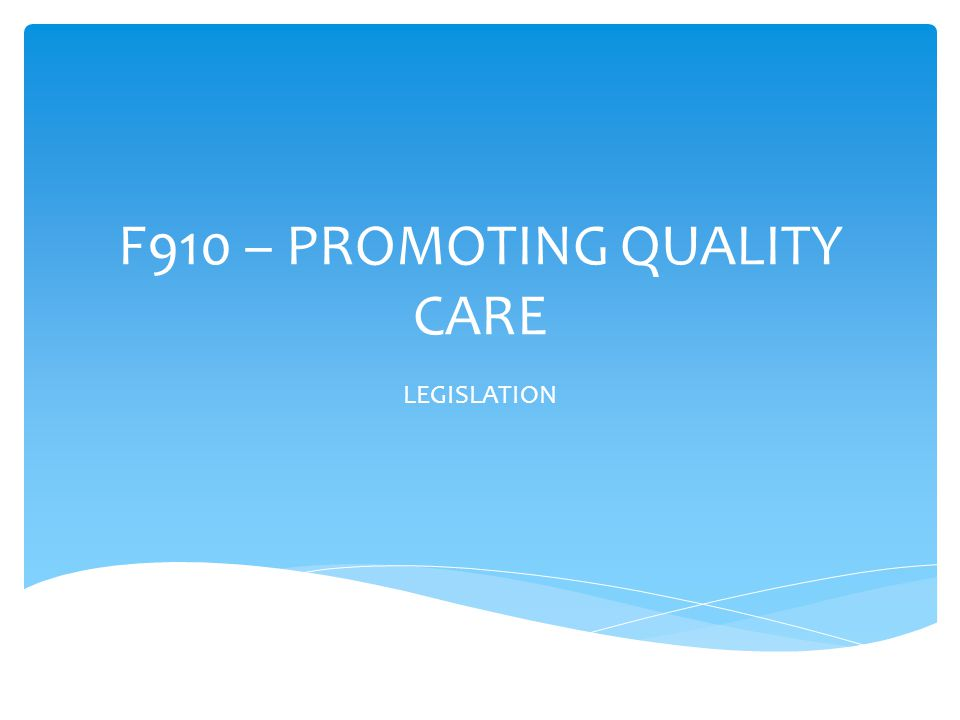F910 – PROMOTING QUALITY CARE LEGISLATION