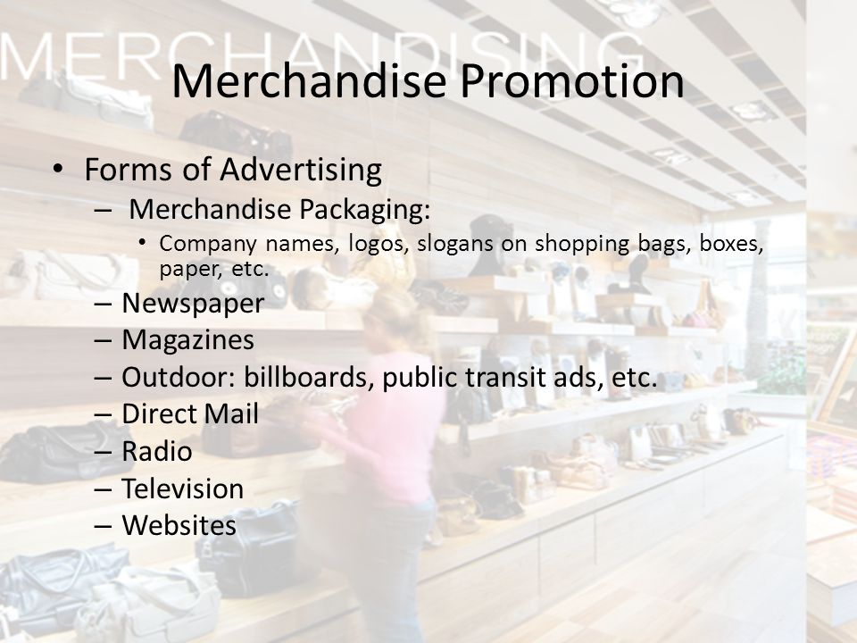Forms of Advertising – Merchandise Packaging: Company names, logos, slogans on shopping bags, boxes, paper, etc. – Newspaper – Magazines – Outdoor: bi