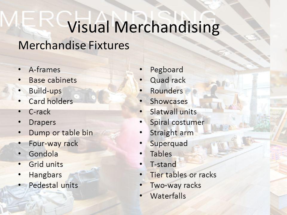 Merchandise Fixtures Visual Merchandising A-frames Base cabinets Build-ups Card holders C-rack Drapers Dump or table bin Four-way rack Gondola Grid un